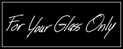 For Your Glass Only